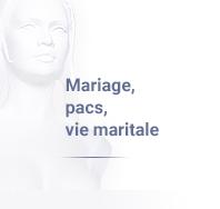 Mariage, pacs, vie maritale
